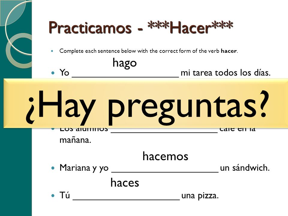 Practicamos - ***Hacer*** Complete each sentence below with the correct form of the verb hacer.