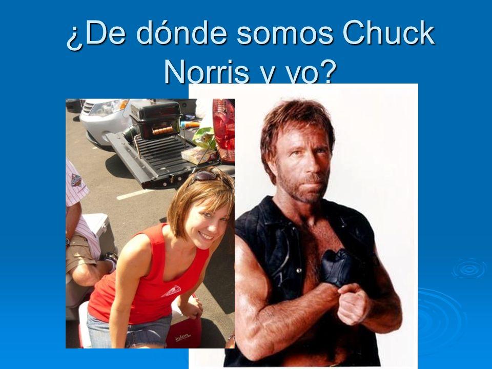 ¿De dónde somos Chuck Norris y yo