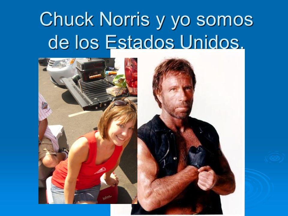 Chuck Norris y yo somos de los Estados Unidos.