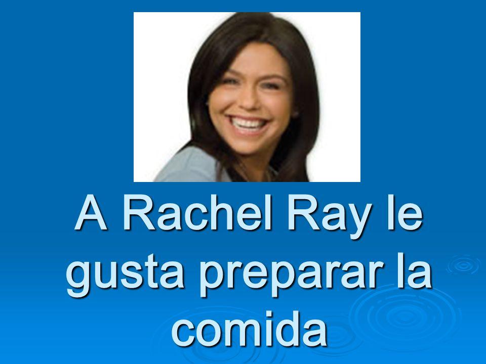 A Rachel Ray le gusta preparar la comida