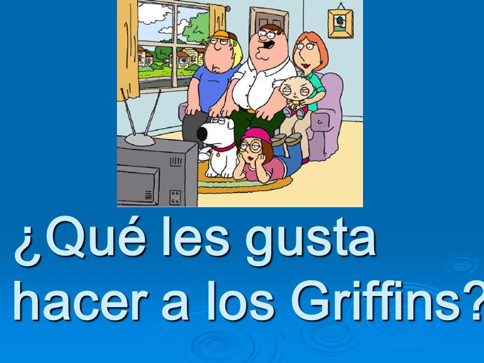 ¿Qué les gusta hacer a los Griffins ¿Qué les gusta hacer a los Griffins