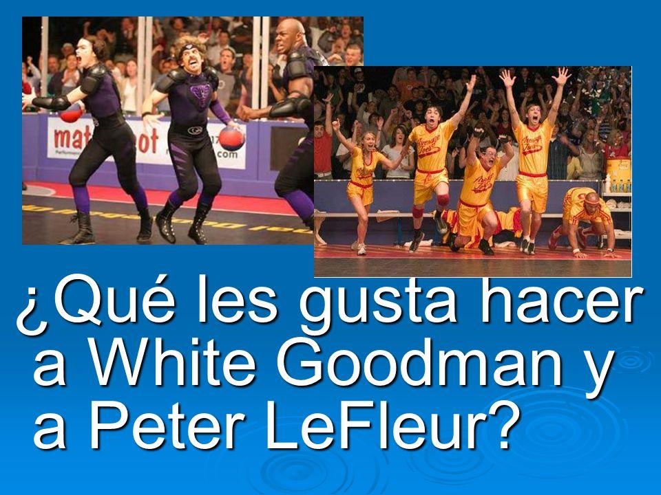 ¿Qué les gusta hacer a White Goodman y a Peter LeFleur.
