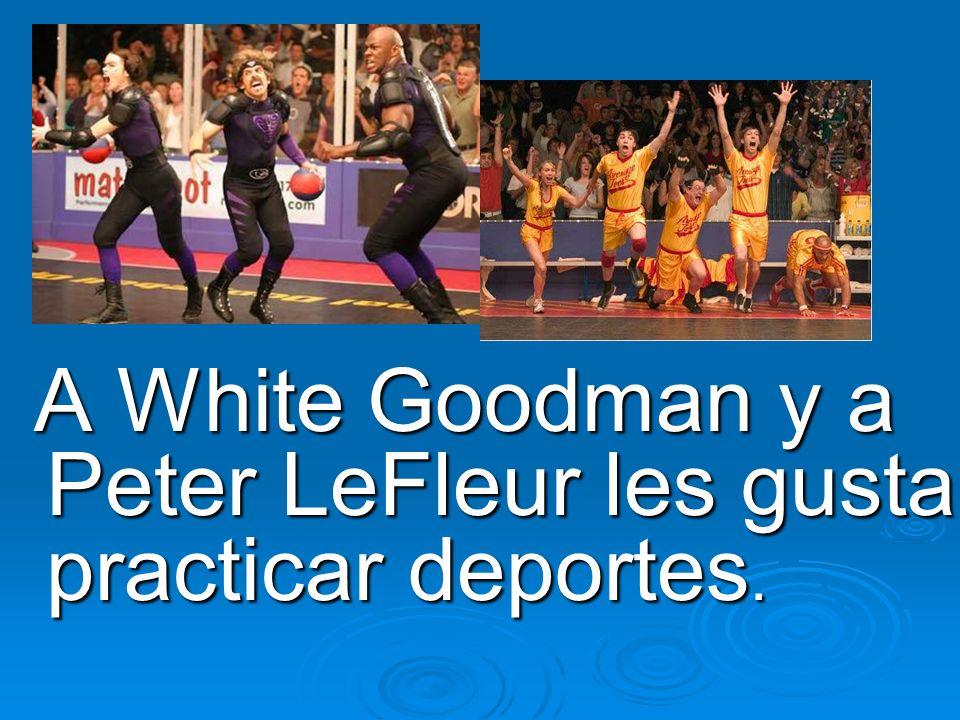 A White Goodman y a Peter LeFleur les gusta practicar deportes.