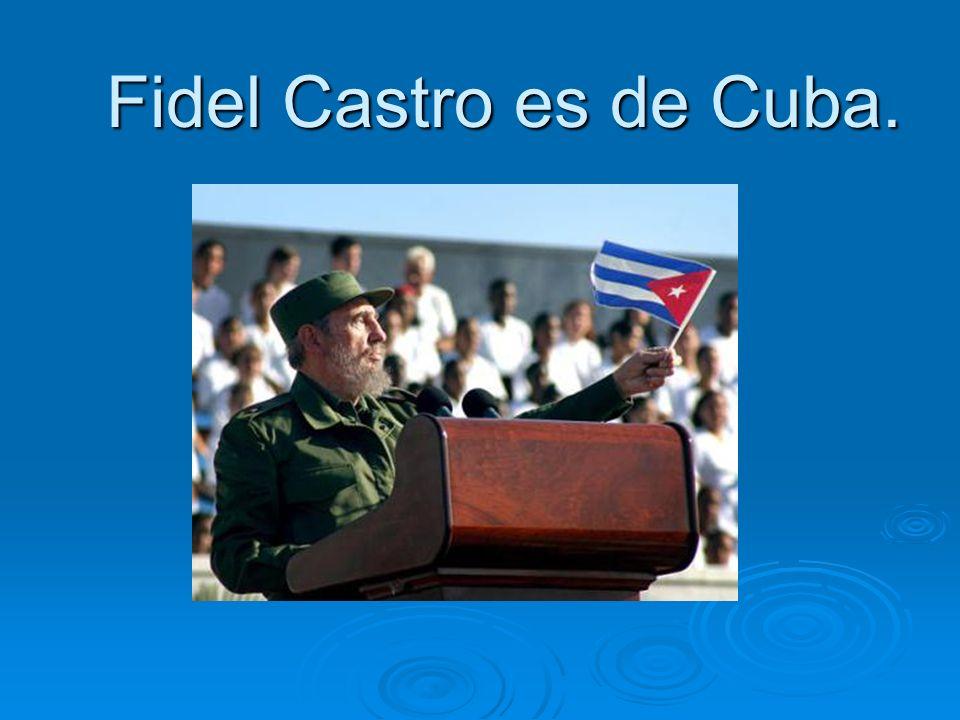 Fidel Castro es de Cuba.