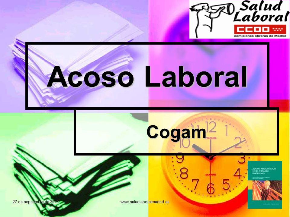27 de septiembre de 2013 www.saludlaboralmadrid.es Acoso Laboral Cogam