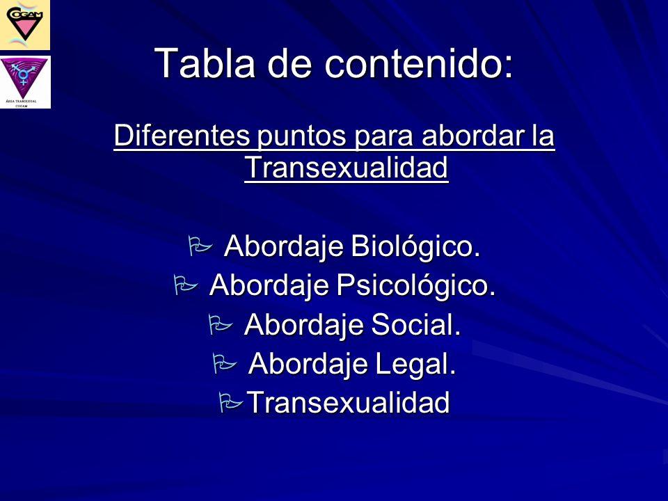 Tabla de contenido: Diferentes puntos para abordar la Transexualidad Abordaje Biológico. Abordaje Biológico. Abordaje Psicológico. Abordaje Psicológic