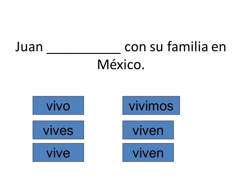 Juan __________ con su familia en México. vivo vives vive vivimos viven
