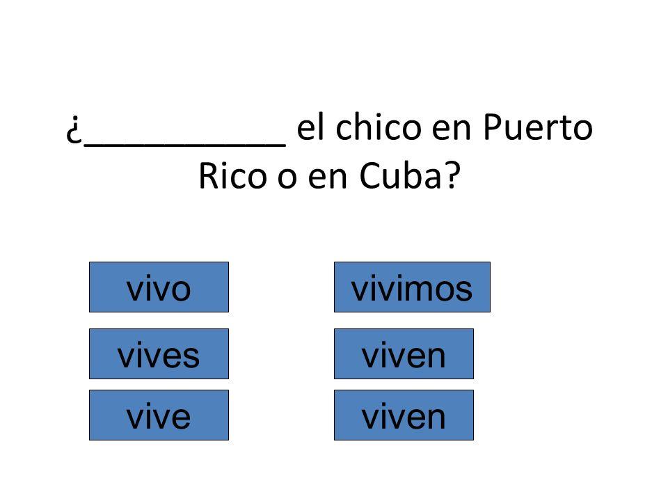 ¿__________ el chico en Puerto Rico o en Cuba? vivo vives vive vivimos viven