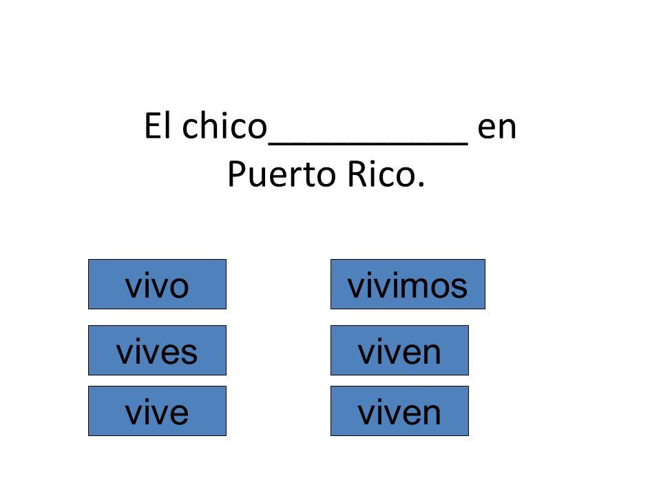 El chico__________ en Puerto Rico. vivo vives vive vivimos viven