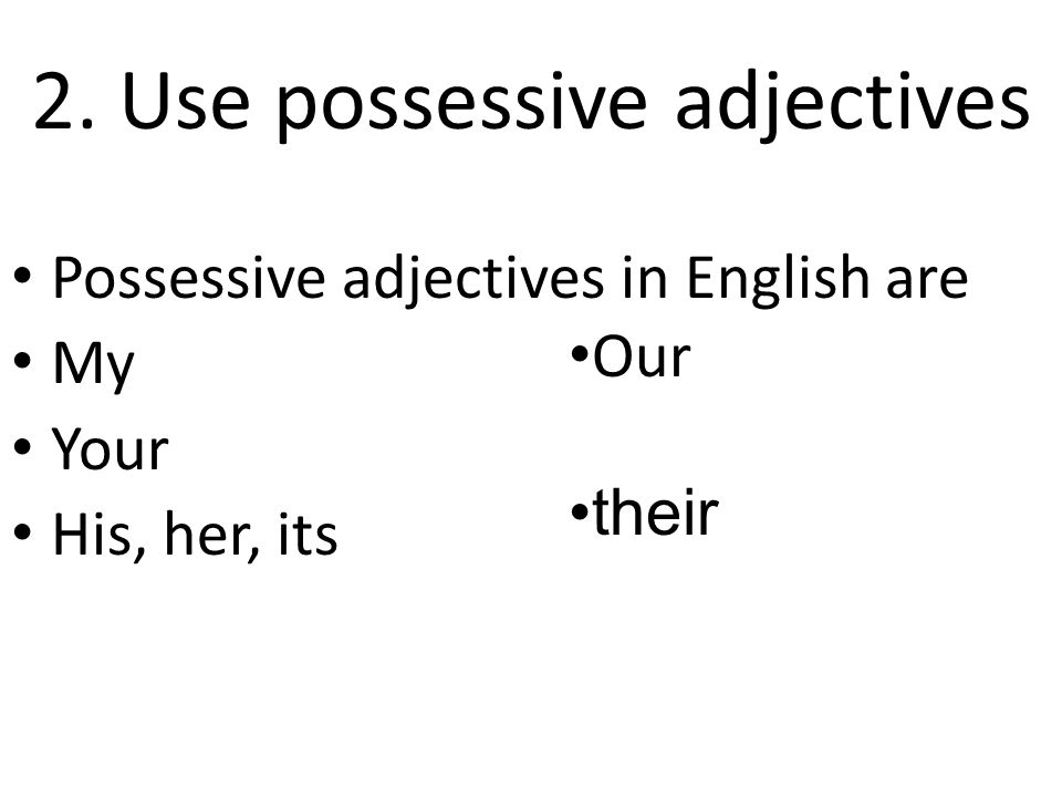 Possessive adjectives in Spanish are: My =Mi(s)Our =Nuestro(s) Nuestra(s) Your =Tu(s) Your (pl in Spain) Vuestro(s) Your (f) =Su(s)Your (pl) =Su(s) His =Su(s)Their =Su(s) Her =Su(s)