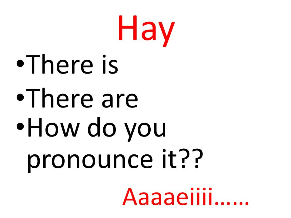 Hay There is There are How do you pronounce it?? Aaaaeiiii……