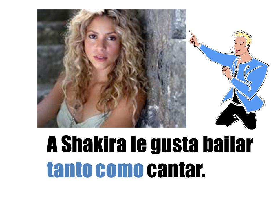A Shakira le gusta bailar tanto como cantar.