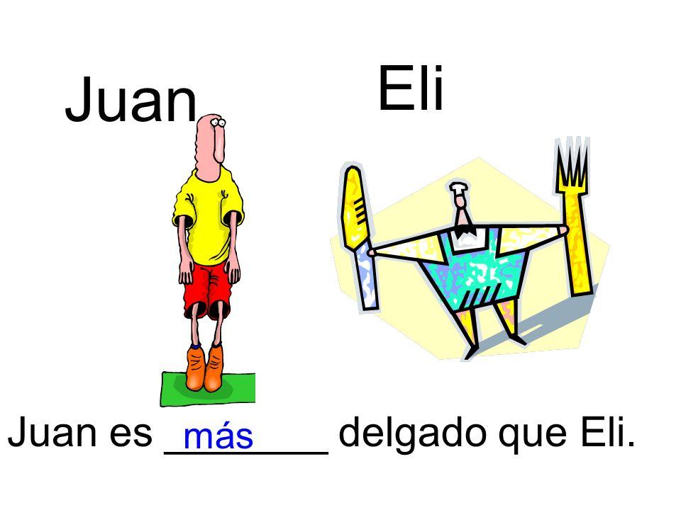 Juan es _______ delgado que Eli. Juan Eli más