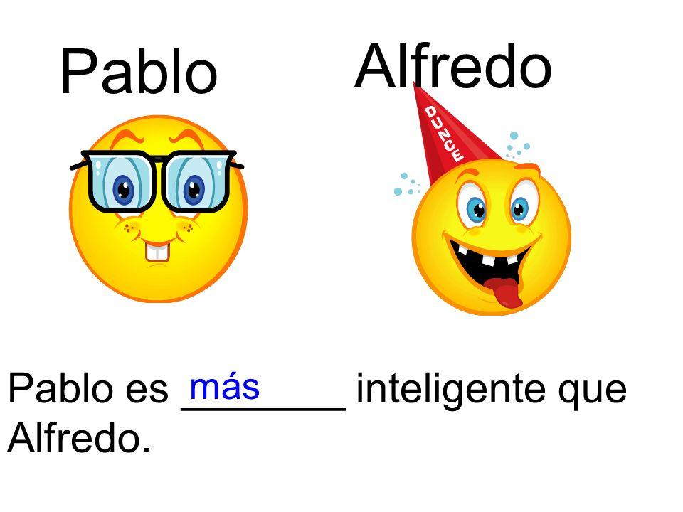 Pablo es _______ inteligente que Alfredo. más Pablo Alfredo