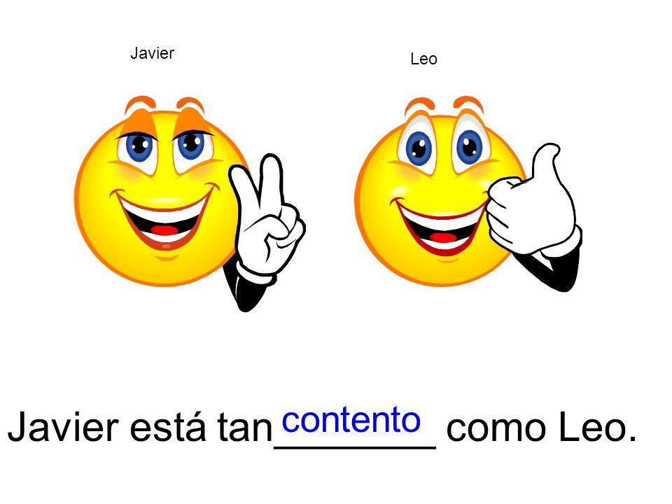 Javier está tan_______ como Leo. Javier Leo contento