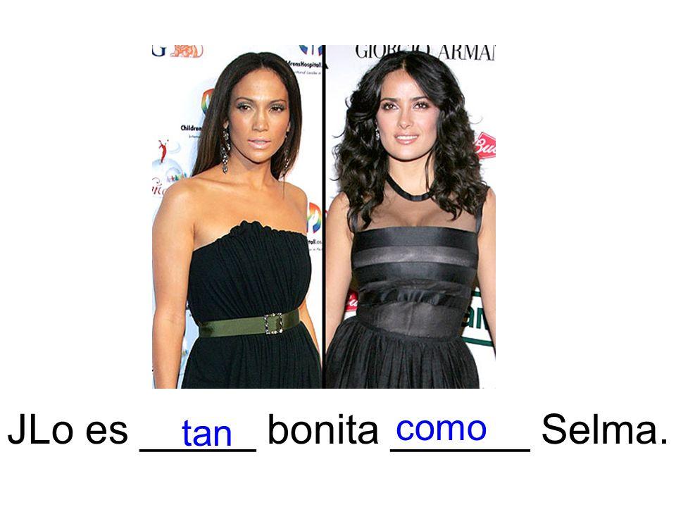JLo es _____ bonita ______ Selma. tan como