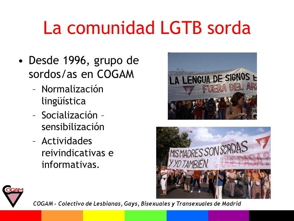COGAM - Colectivo de Lesbianas, Gays, Bisexuales y Transexuales de Madrid La comunidad LGTB sorda Desde 1996, grupo de sordos/as en COGAM –Normalizaci