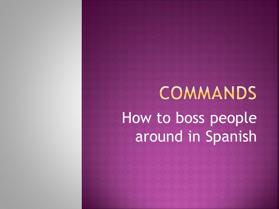 How to boss people around in Spanish