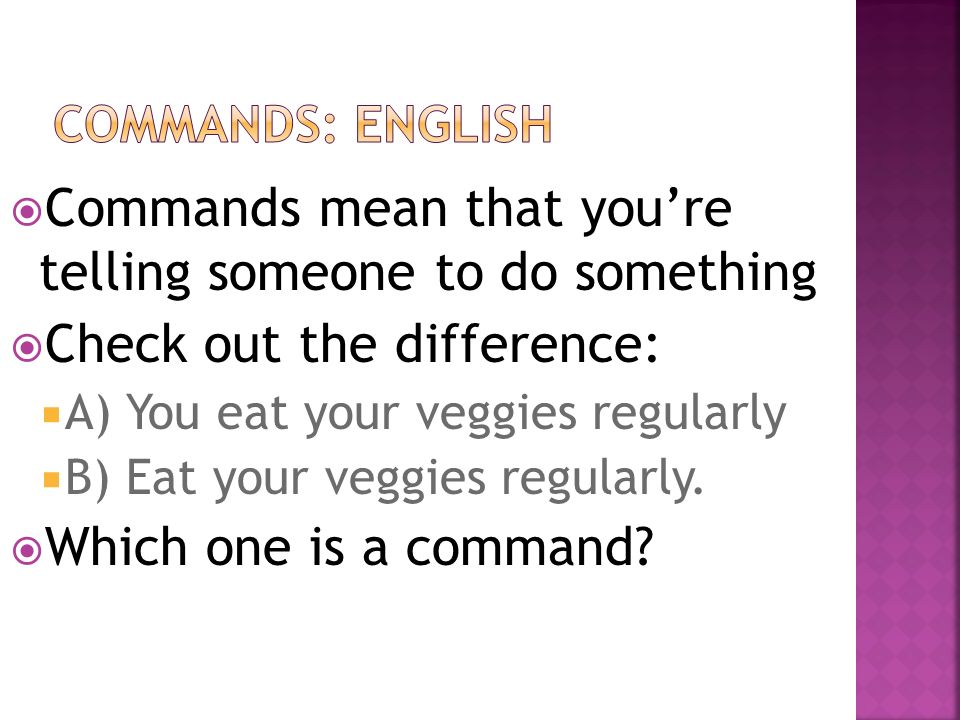 Look at the following examples.How do we form commands in English.