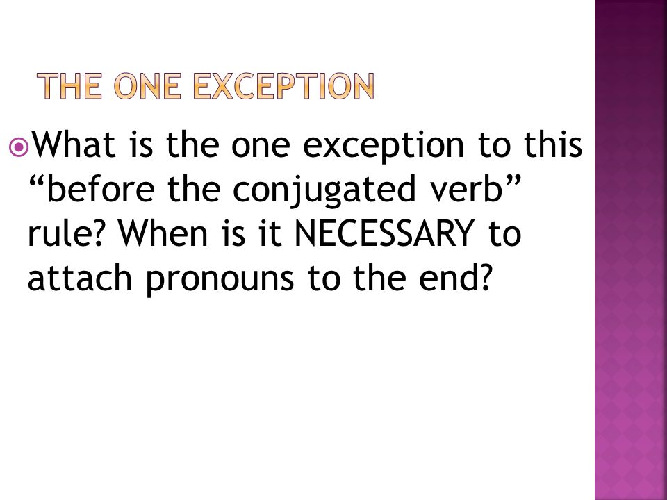 What is the one exception to this before the conjugated verb rule.