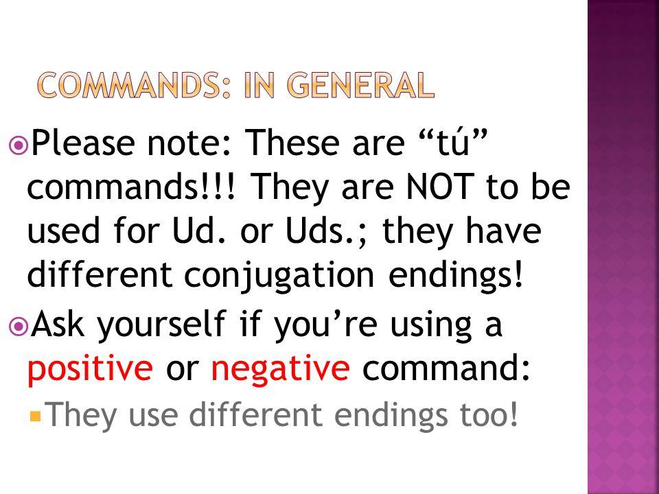 Think of the regular present tense endings for tú for –ar &-er/–ir verbs: -ar = -as;-ir/-er = -es Just do the OPPOSITE ending!; switch them.