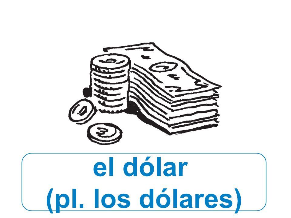 el dólar (pl. los dólares)