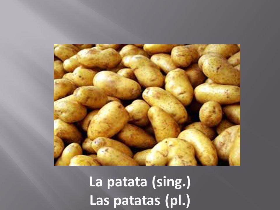 La patata (sing.) Las patatas (pl.)