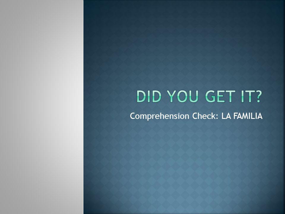 Comprehension Check: LA FAMILIA