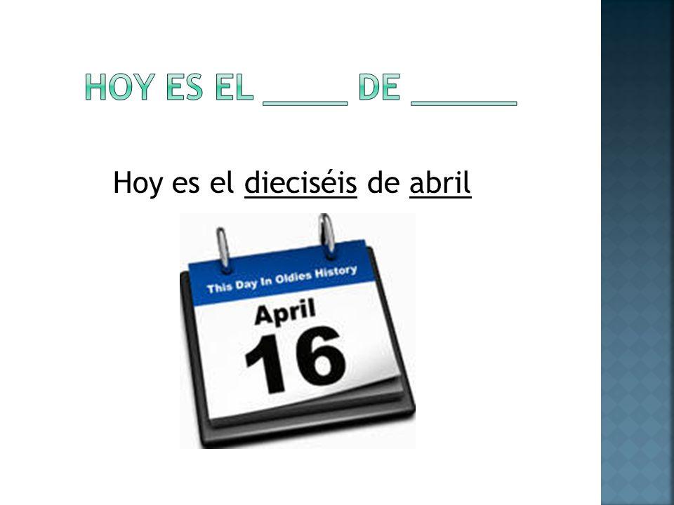 Hoy es el dieciséis de abril