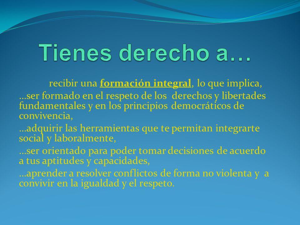 recibir una formación integral, lo que implica, …ser formado en el respeto de los derechos y libertades fundamentales y en los principios democráticos