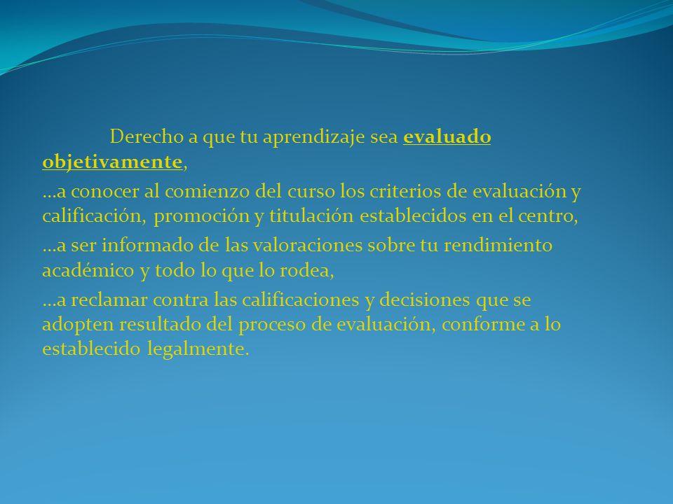 Derecho a que tu aprendizaje sea evaluado objetivamente, …a conocer al comienzo del curso los criterios de evaluación y calificación, promoción y titu