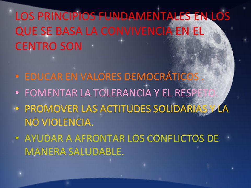 LOS PRINCIPIOS FUNDAMENTALES EN LOS QUE SE BASA LA CONVIVENCIA EN EL CENTRO SON EDUCAR EN VALORES DEMOCRÁTICOS. FOMENTAR LA TOLERANCIA Y EL RESPETO. P
