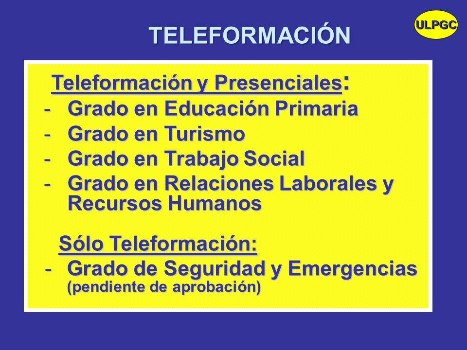 Teleformación y Presenciales : Teleformación y Presenciales : -Grado en Educación Primaria -Grado en Turismo -Grado en Trabajo Social -Grado en Relaci