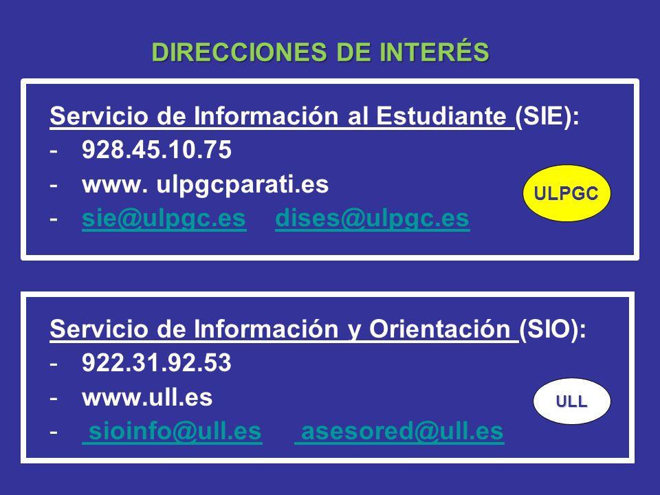DIRECCIONES DE INTERÉS Servicio de Información al Estudiante (SIE): -928.45.10.75 -www. ulpgcparati.es -sie@ulpgc.es dises@ulpgc.essie@ulpgc.esdises@u