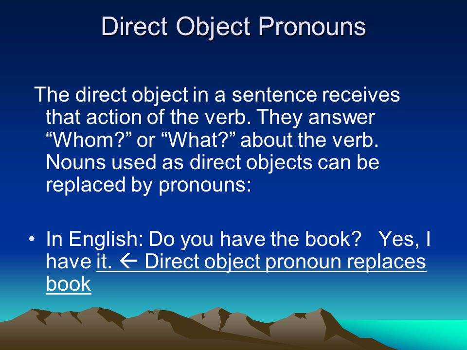 The direct object in a sentence receives that action of the verb.
