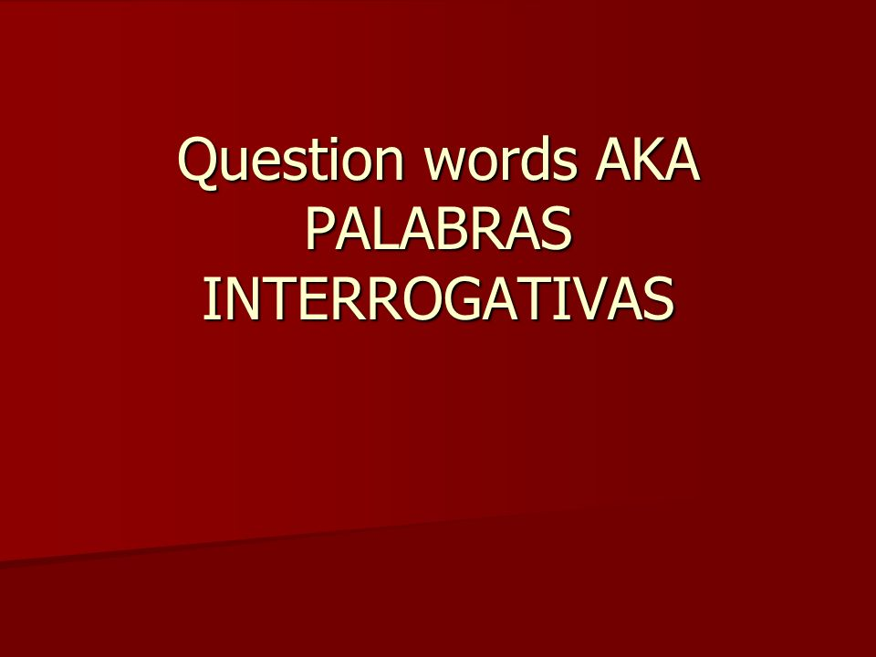 Palabras interrogativas As you know already, there are many different ways to ask questions.