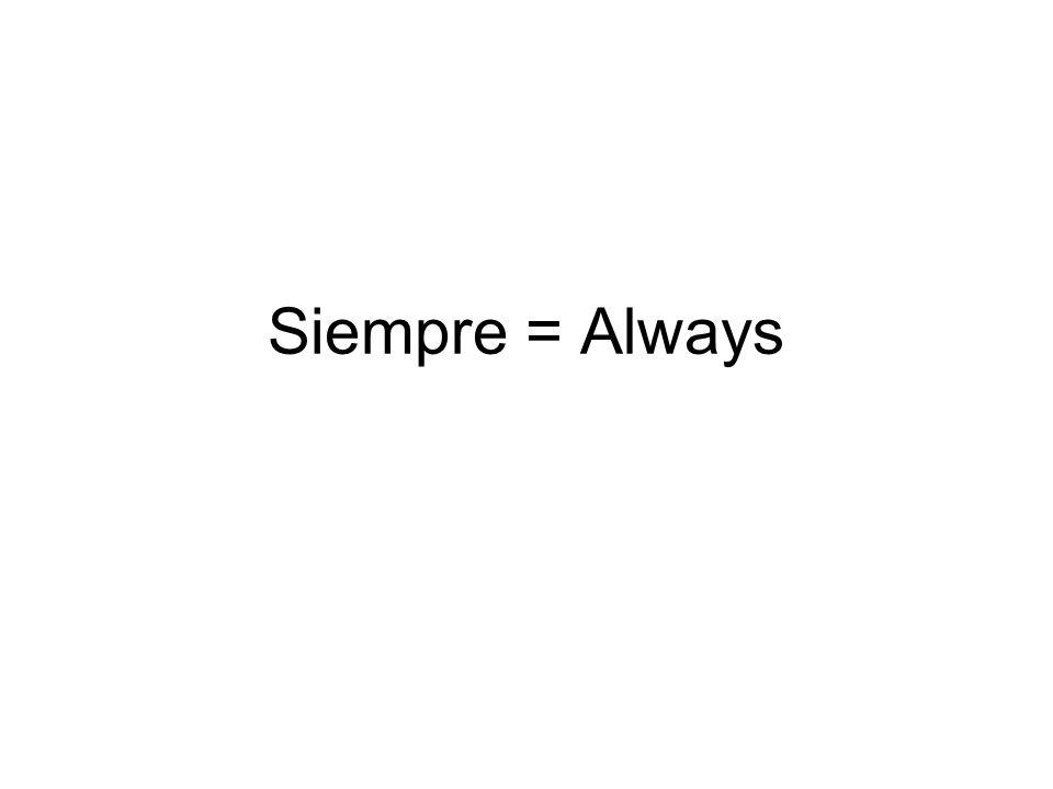 Siempre = Always