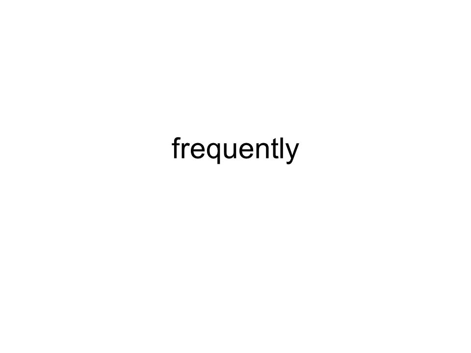 frequently