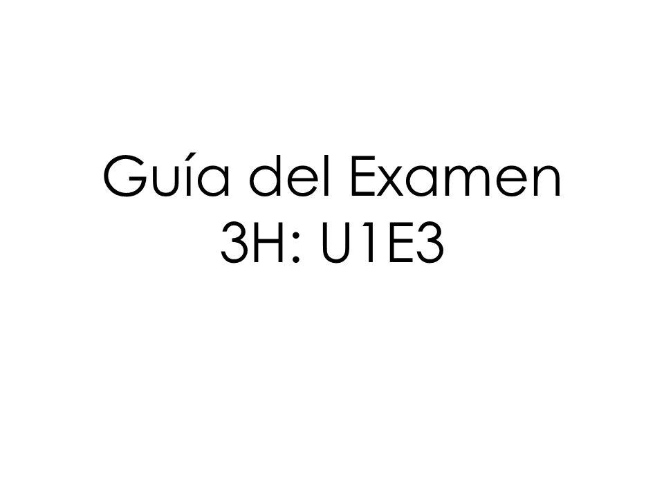 Guía del Examen 3H: U1E3