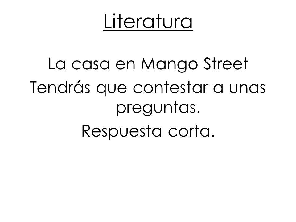 Literatura La casa en Mango Street Tendrás que contestar a unas preguntas. Respuesta corta.