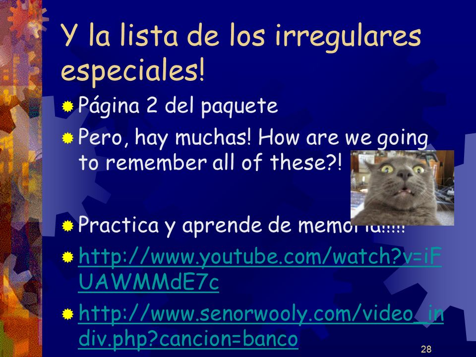 28 Y la lista de los irregulares especiales! Página 2 del paquete Pero, hay muchas! How are we going to remember all of these?! Practica y aprende de