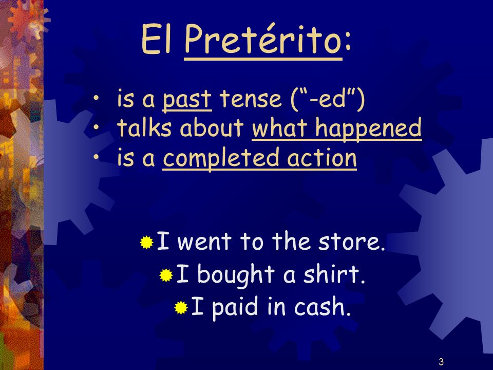 4 The stem for regular verbs in the pretérito is the infinitive stem.