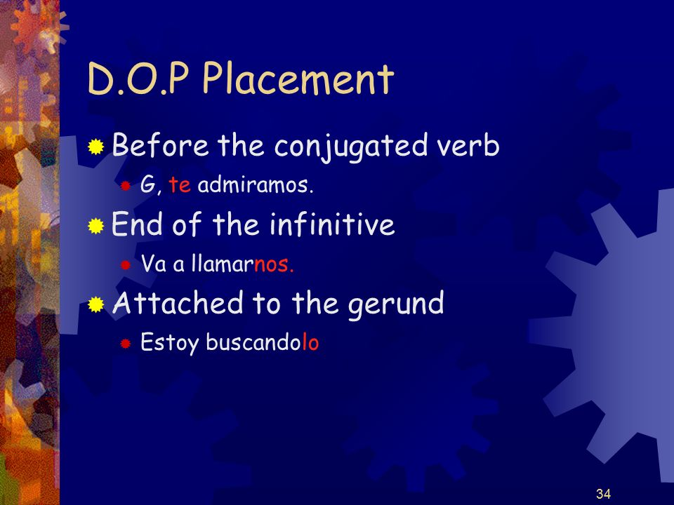 34 D.O.P Placement Before the conjugated verb G, te admiramos.