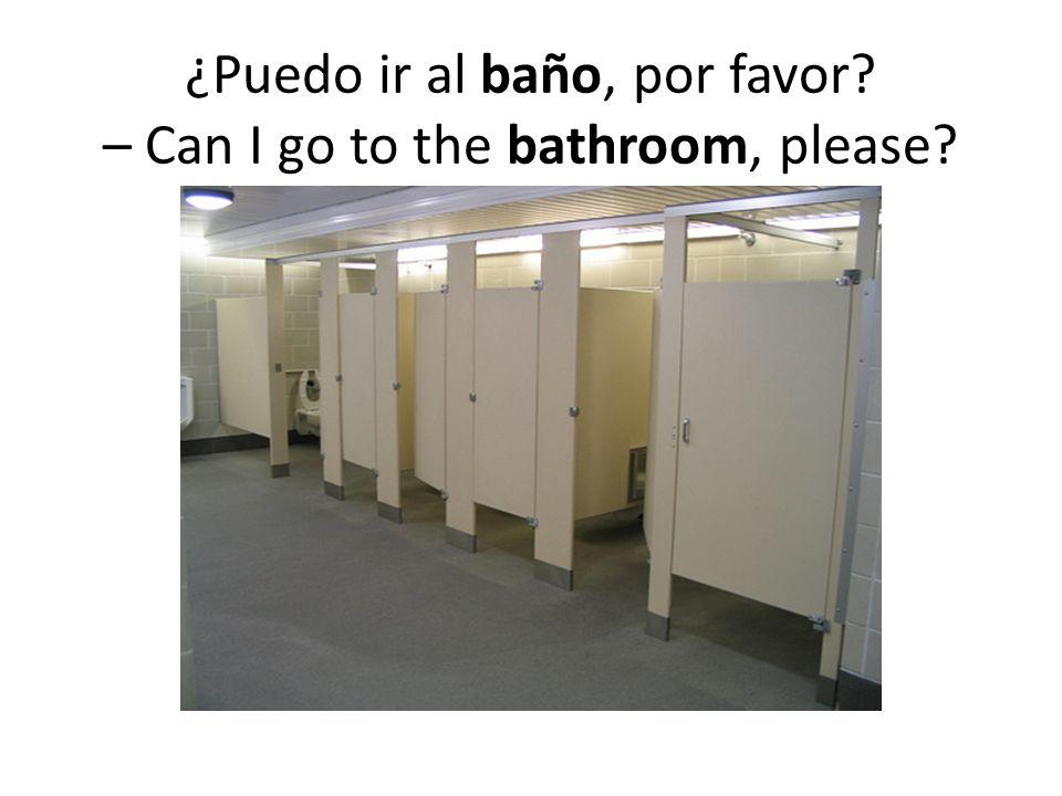 ¿Puedo ir al baño, por favor? – Can I go to the bathroom, please?