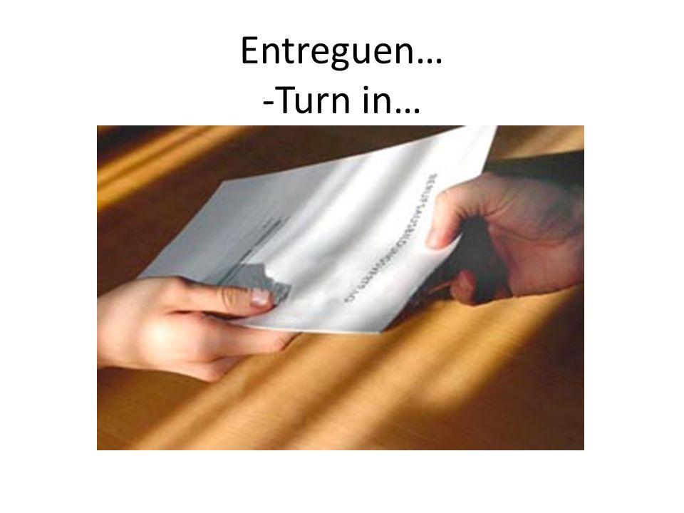 Entreguen… -Turn in…