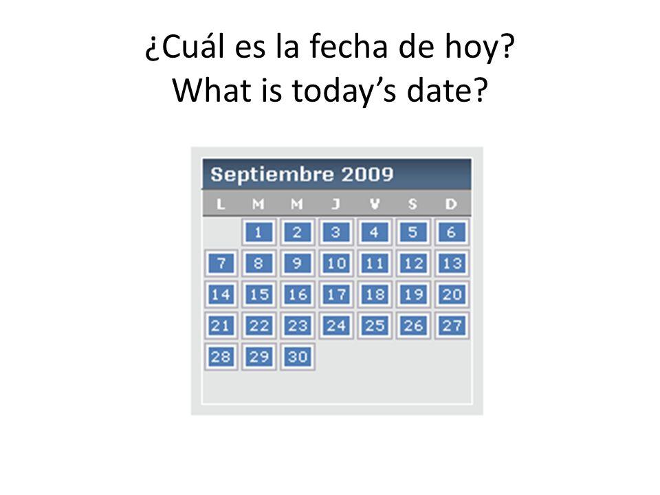 ¿Cuál es la fecha de hoy? What is todays date?