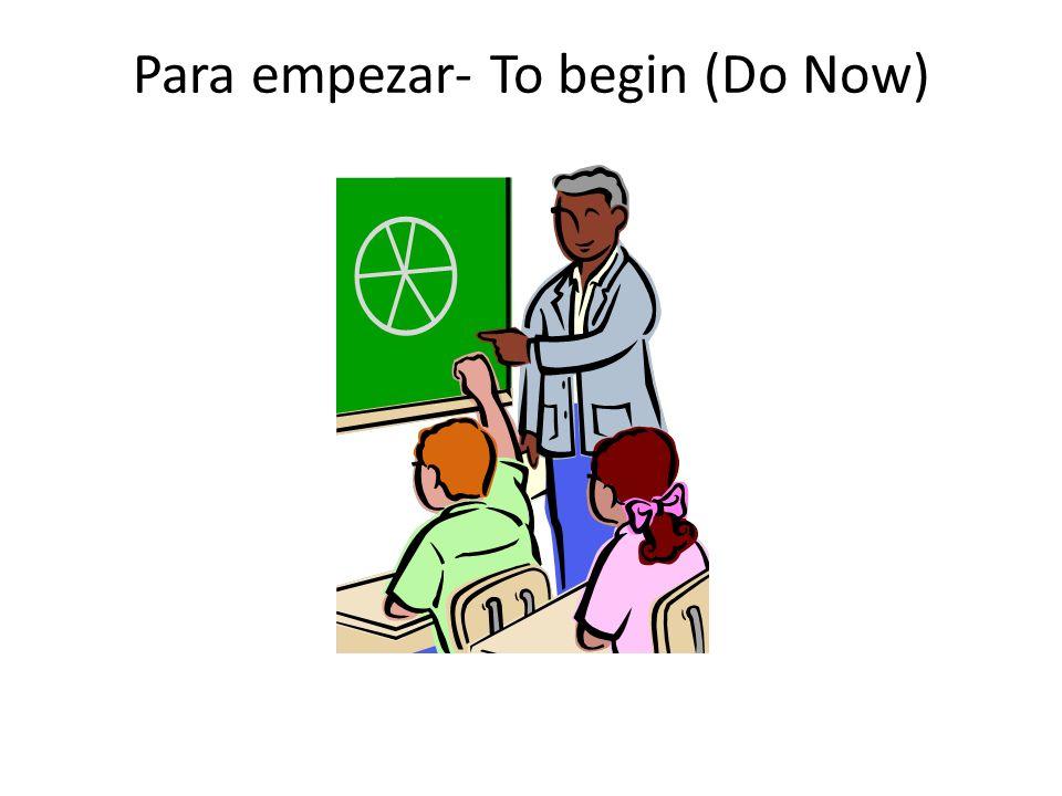 Para empezar- To begin (Do Now)