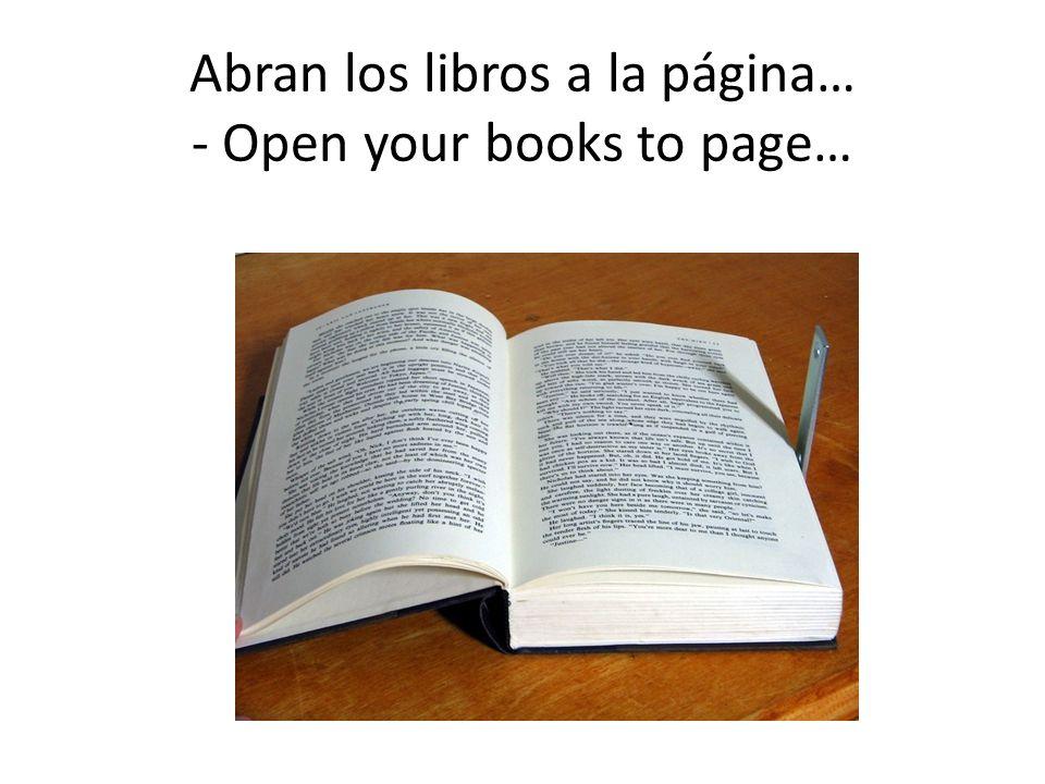 Abran los libros a la página… - Open your books to page…