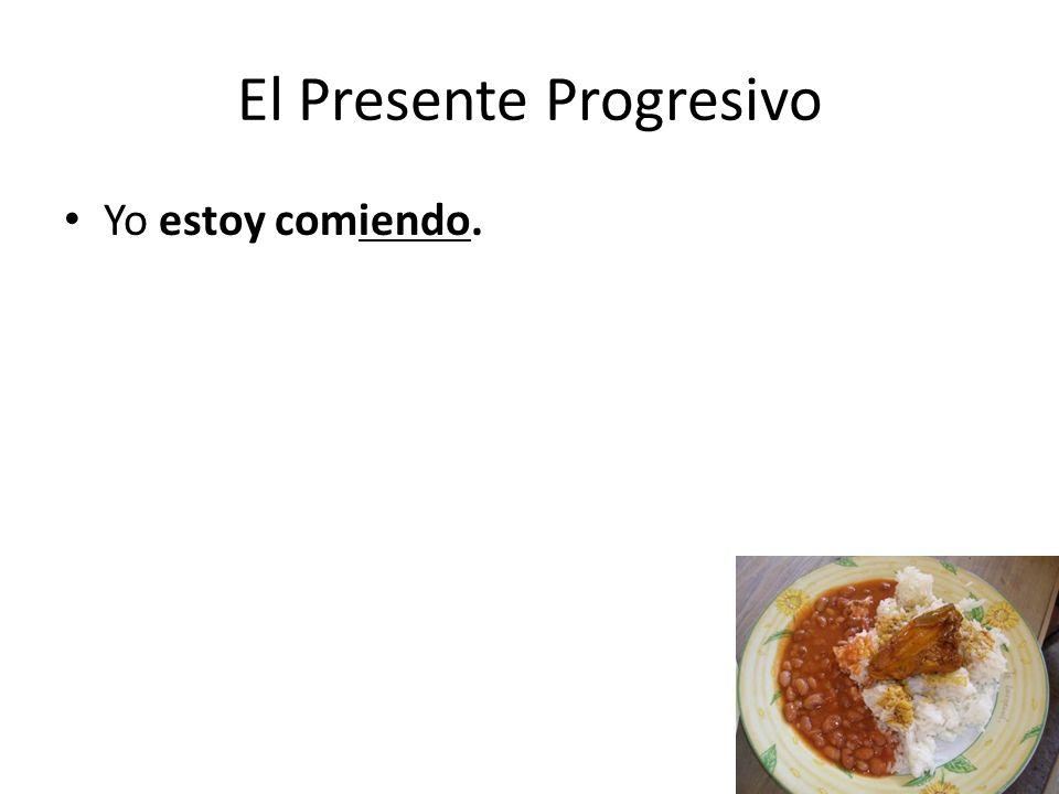 El Presente Progresivo Yo estoy comiendo.