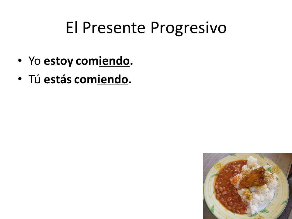 El Presente Progresivo Yo estoy comiendo. Tú estás comiendo.